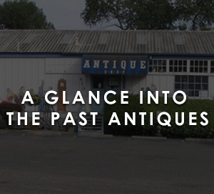 A Glance Into The Past Antiques